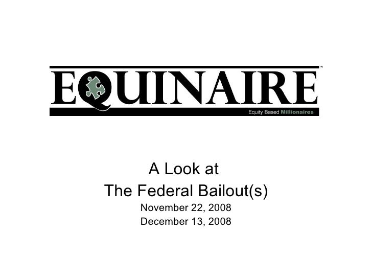 A Look at  The Federal Bailout(s) November 22, 2008 December 13, 2008