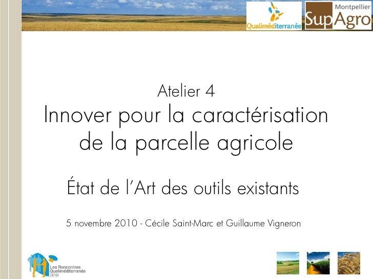 Atelier 4Innover pour la caractérisation    de la parcelle agricole  État de l'Art des outils existants  5 novembre 2010 -...