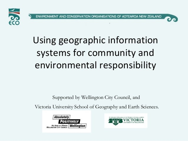 Using geographic informationsystems for community andenvironmental responsibilitySupported by Wellington City Council, and...