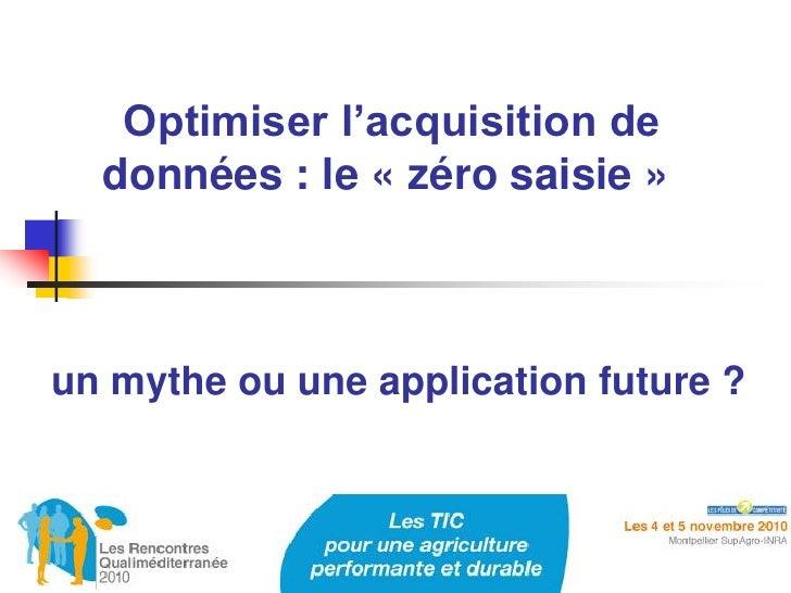 Optimiser l'acquisition de  données : le « zéro saisie »un mythe ou une application future ?