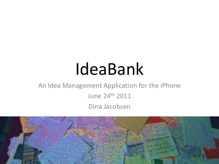 An Idea Management Application for the iPhone<br />June 24th 2011  <br />Dina Jacobsen<br />IdeaBank<br />
