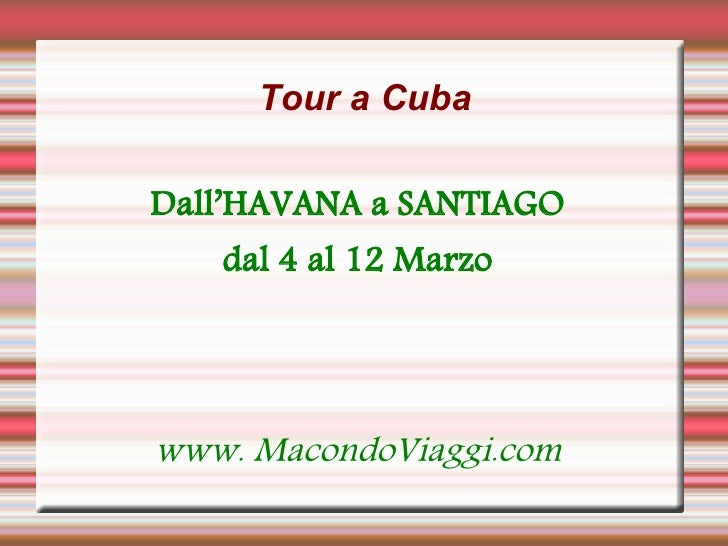 Tour a CubaDall'HAVANA a SANTIAGO   dal 4 al 12 Marzowww. MacondoViaggi.com