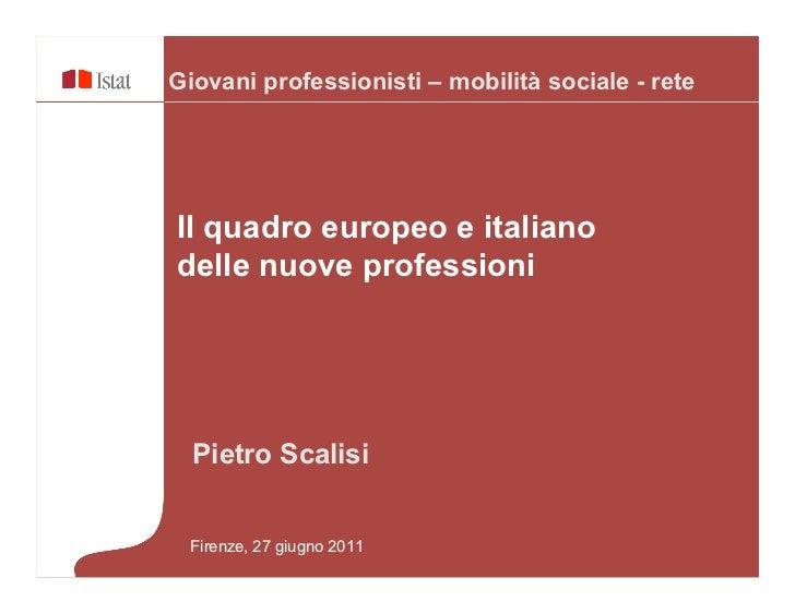 Giovani professionisti – mobilità sociale - reteIl quadro europeo e italianodelle nuove professioni  Pietro Scalisi Firenz...
