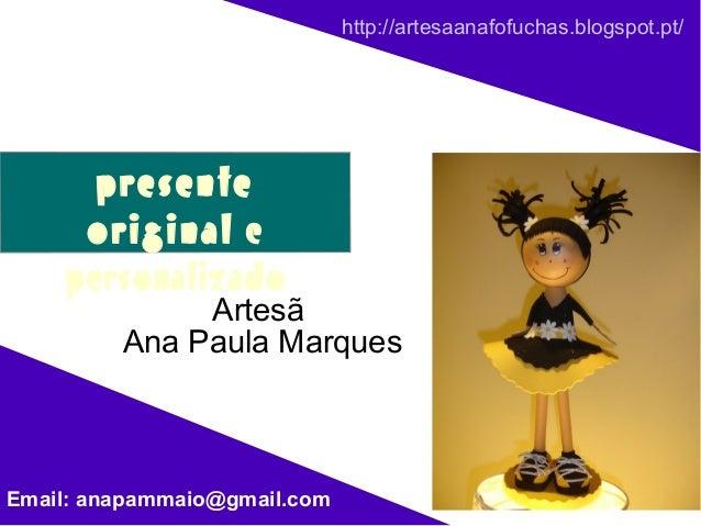 http://artesaanafofuchas.blogspot.pt/      presente     original e    personalizado              Artesã         Ana Paula ...
