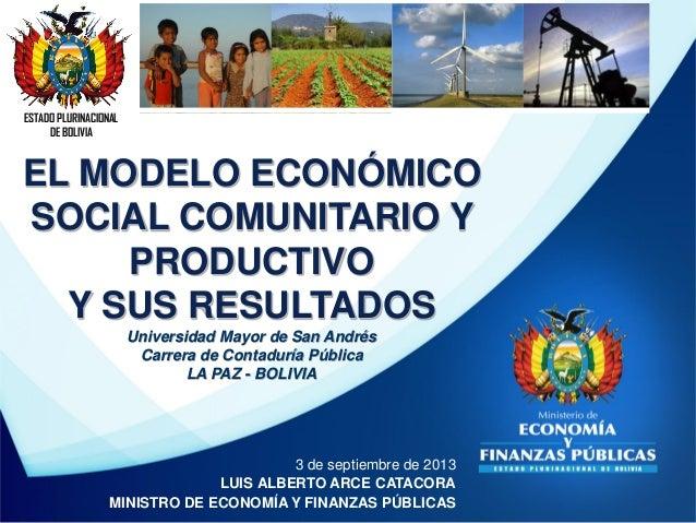 ESTADO PLURINACIONAL DE BOLIVIA 3 de septiembre de 2013 LUIS ALBERTO ARCE CATACORA MINISTRO DE ECONOMÍA Y FINANZAS PÚBLICA...