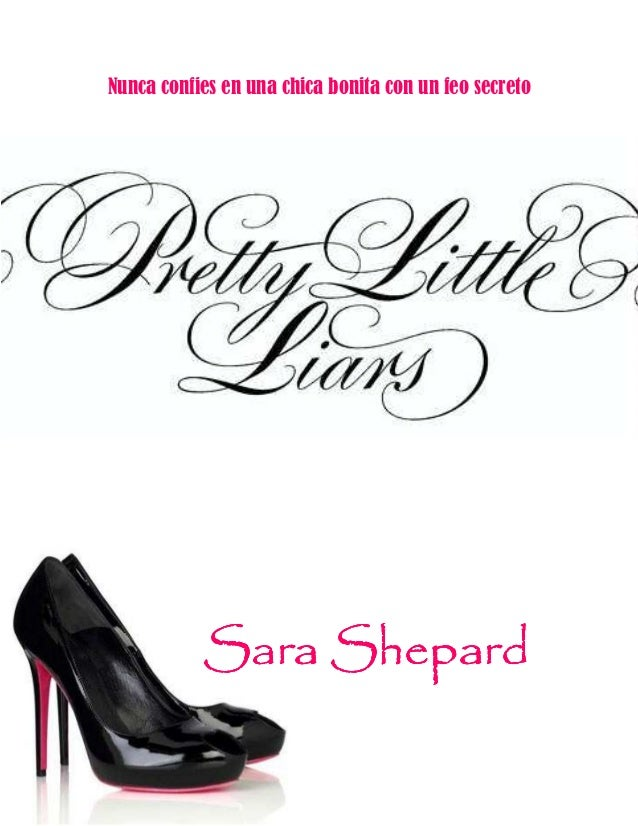 Nunca confies en una chica bonita con un feo secreto                Shepard           Sara Shepard