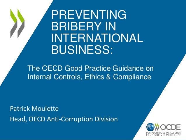 Preventing Bribery in International Business. Patrick Moulette, OECD Anti-Corruption Division