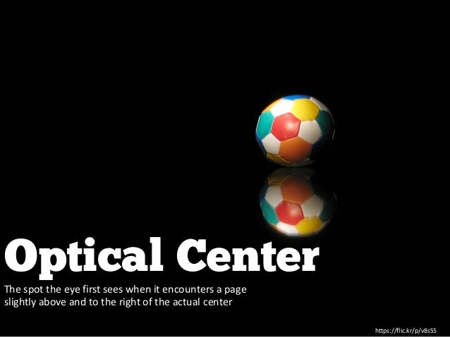 Optical CenterThe spot the eye first sees when it encounters a page slightly above and to the right of the actual center h...