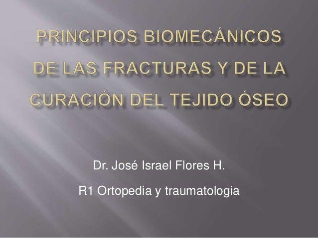 Dr. José Israel Flores H. R1 Ortopedia y traumatologia