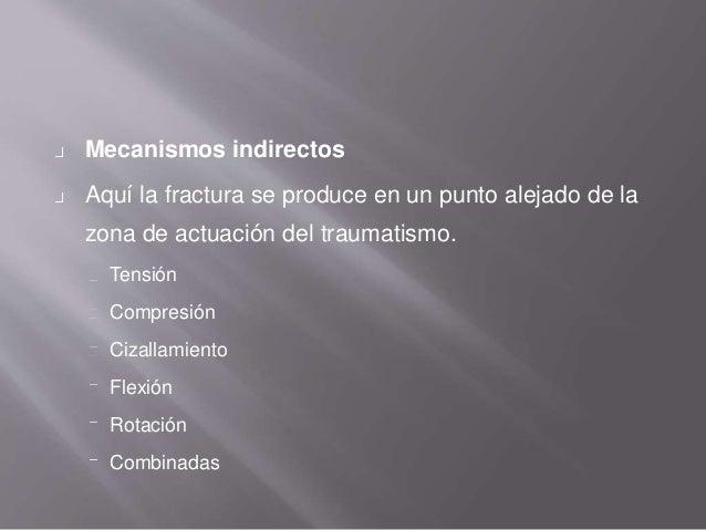 Mecanismos indirectos Aquí la fractura se produce en un punto alejado de la zona de actuación del traumatismo. Tensión Com...