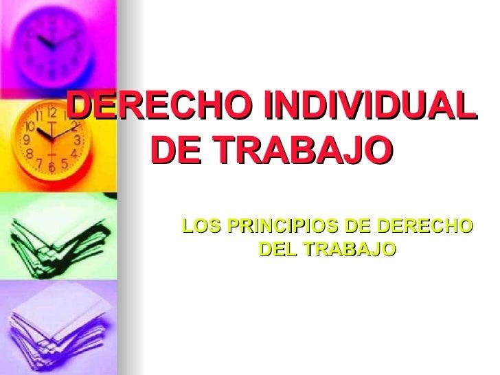 DERECHO INDIVIDUAL DE TRABAJO LOS PRINCIPIOS DE DERECHO DEL TRABAJO