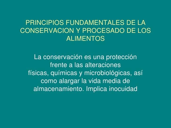 PRINCIPIOS FUNDAMENTALES DE LACONSERVACION Y PROCESADO DE LOS            ALIMENTOS    La conservación es una protección   ...