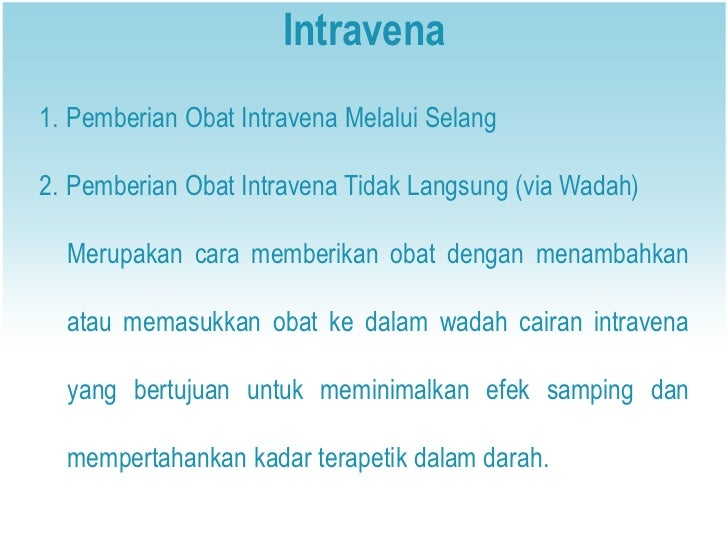 Intravena1. Pemberian Obat Intravena Melalui Selang2. Pemberian Obat Intravena Tidak Langsung (via Wadah)  Merupakan cara ...