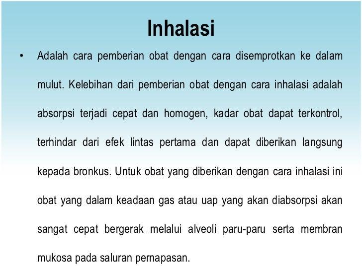 Inhalasi•   Adalah cara pemberian obat dengan cara disemprotkan ke dalam    mulut. Kelebihan dari pemberian obat dengan ca...