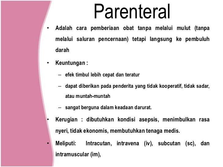 Parenteral• Adalah cara pemberiaan obat tanpa melalui mulut (tanpa   melalui saluran pencernaan) tetapi langsung ke pembul...