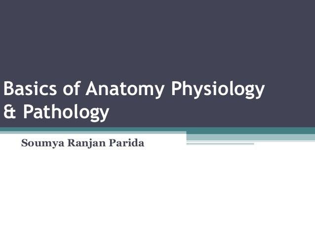 Basics of Anatomy Physiology & Pathology Soumya Ranjan Parida