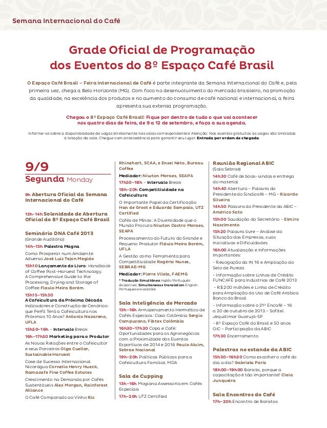 Semana Internacional do Café 9/9 Segunda Monday 9h Abertura Oficial da Semana Internacional do Café 13h-14h Solenidade de ...