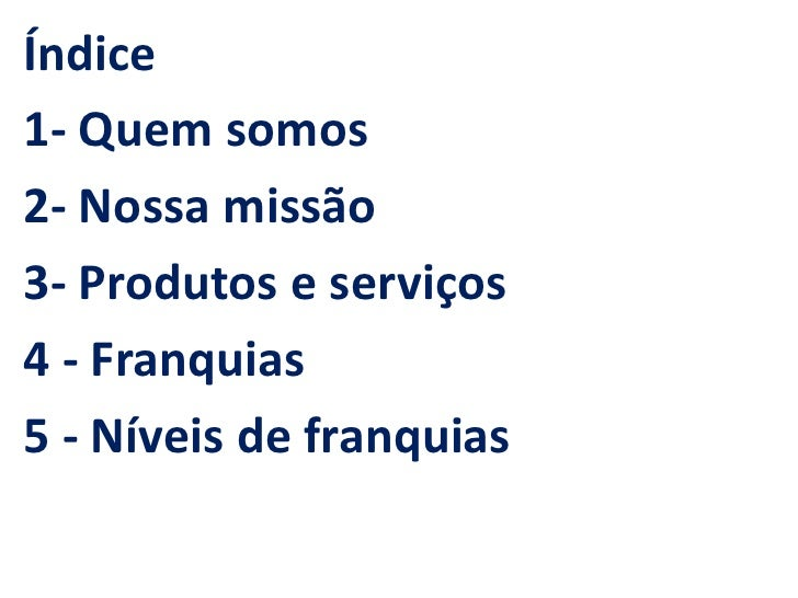 Índice1- Quem somos2- Nossa missão3- Produtos e serviços4 - Franquias5 - Níveis de franquias