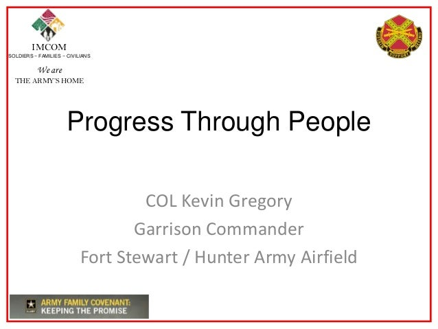 IMCOMSOLDIERS ~ FAMILIES ~ CIVILIANSWe areTHE ARMY'S HOMEProgress Through PeopleCOL Kevin GregoryGarrison CommanderFort St...