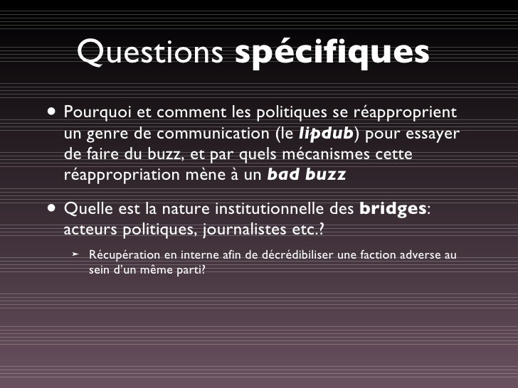 Questions  spécifiques <ul><li>Pourquoi et comment les politiques se réapproprient un genre de communication (le  lipdub )...