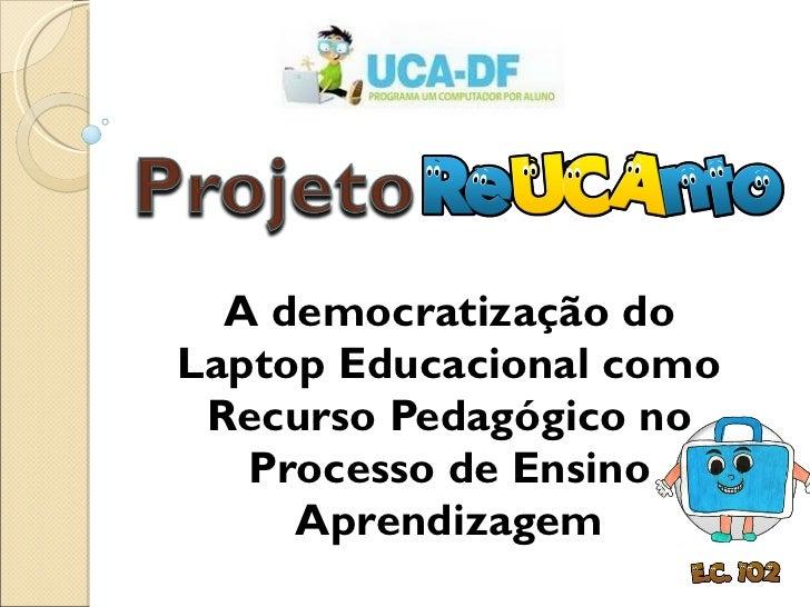 A democratização do Laptop Educacional como Recurso Pedagógico no Processo de Ensino Aprendizagem