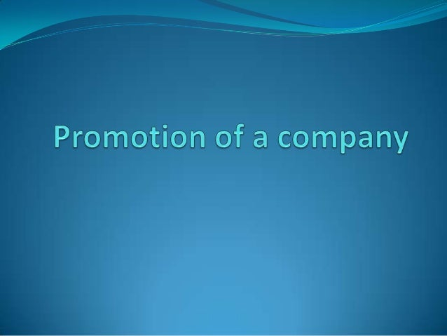 PROMOTION refers to the entire process throughwhich a company is brought into existence The persons who conceive the co...