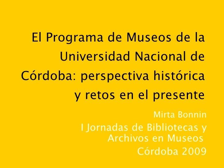 El Programa de Museos de la Universidad Nacional de Córdoba: perspectiva histórica y retos en el presente Mirta Bonnin I J...