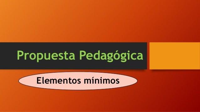 Propuesta Pedagógica Elementos mínimos