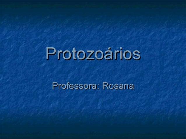 ProtozoáriosProtozoários Professora: RosanaProfessora: Rosana