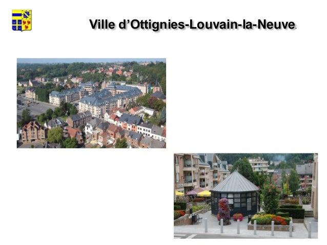 Ottignies-Louvain-la-Neuve est formée de 4 localités qui ont étéfusionnées en 1977  Les anciennes communes de Limelette,...