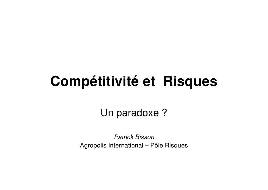 Compétitivité et Risques             Un paradoxe ?                  Patrick Bisson     Agropolis International – Pôle Risq...