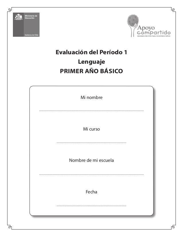 Mi nombre Mi curso Nombre de mi escuela Fecha Evaluación del Período 1 Lenguaje PRIMER AÑO BÁSICO