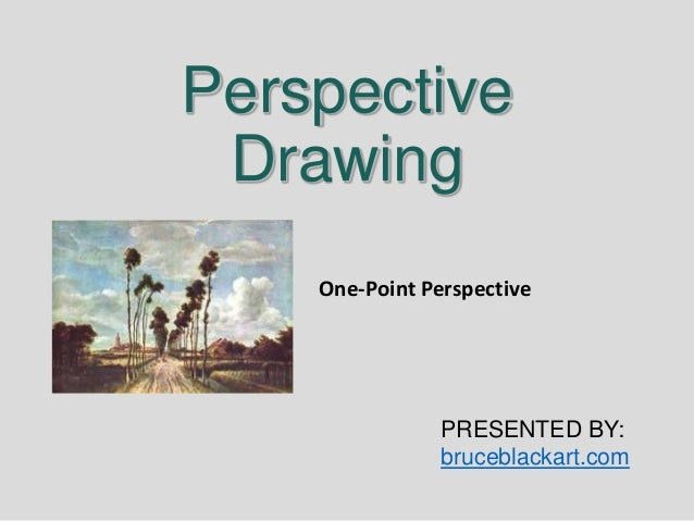 Perspective Drawing    One-Point Perspective                PRESENTED BY:                bruceblackart.com