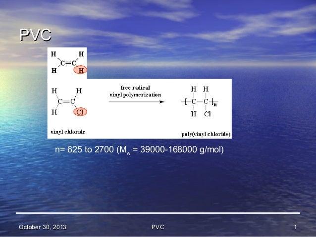 PVC  n= 625 to 2700 (Mw = 39000-168000 g/mol)  October 30, 2013  PVC  1