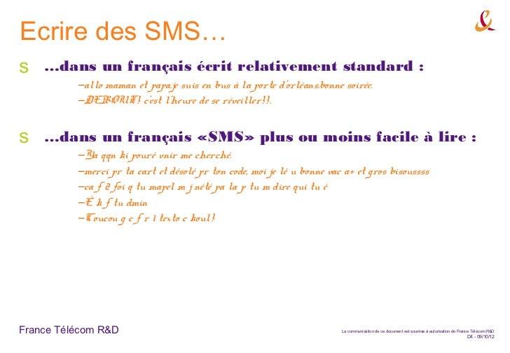 Ecrire des SMS…s   …dans un français écrit relativement standard :          –allo maman et papa.je suis en bus à la porte ...