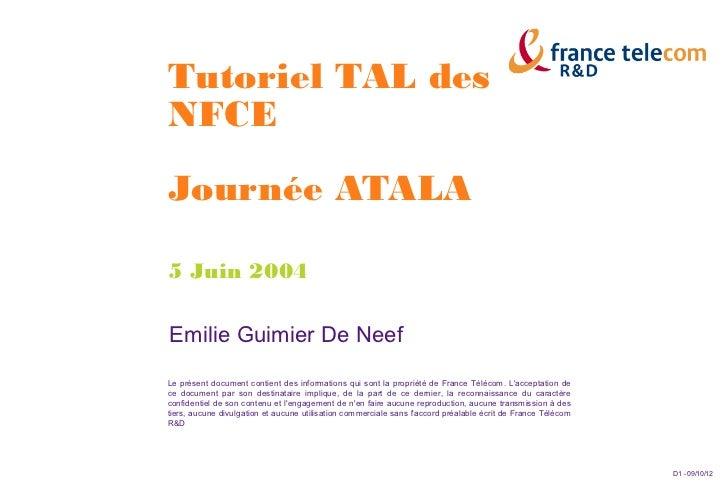 Tutoriel TAL desNFCEJournée ATALA5 Juin 2004Emilie Guimier De NeefLe présent document contient des informations qui sont l...