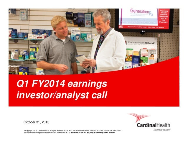 Q1 FY2014 earnings investor/analyst call October 31, 2013 © Copyright 2013, Cardinal Health. All rights reserved. CARDINAL...