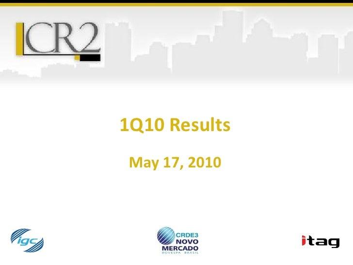 1Q10 Results May 17, 2010