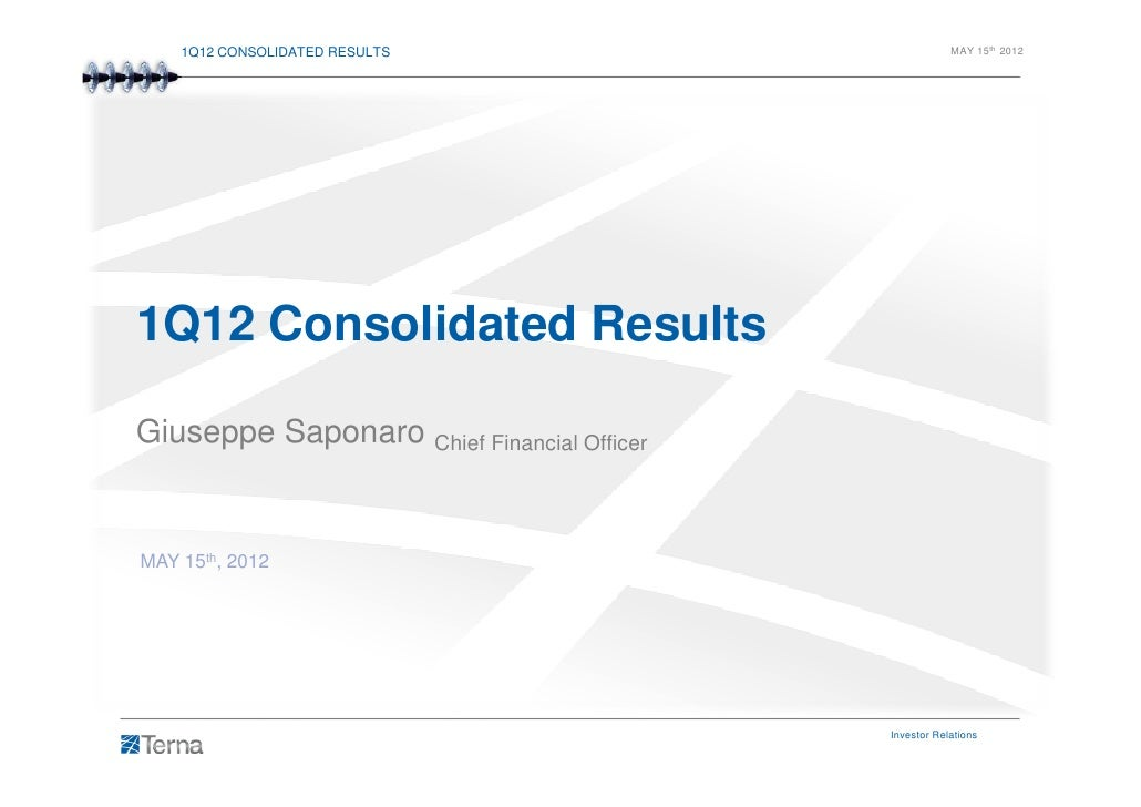 1Q12 CONSOLIDATED RESULTS                           MAY 15th 20121Q12 Consolidated ResultsGiuseppe Saponaro Chief Financia...