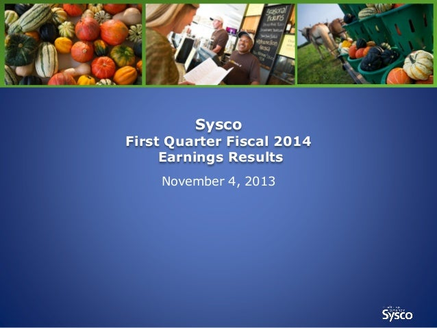 Sysco  First Quarter Fiscal 2014 Earnings Results November 4, 2013