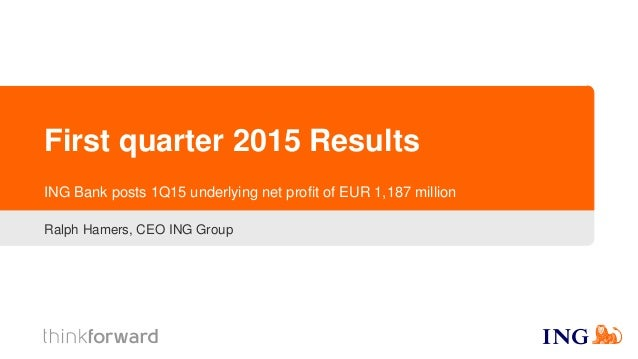 First quarter 2015 Results Ralph Hamers, CEO ING Group ING Bank posts 1Q15 underlying net profit of EUR 1,187 million