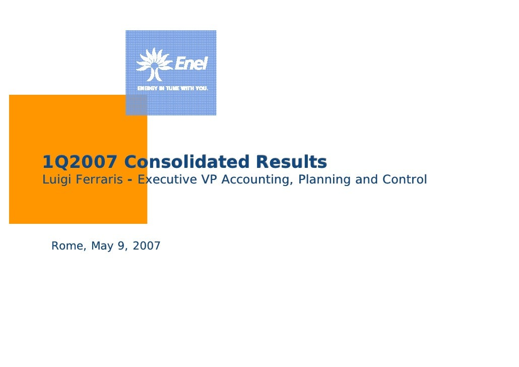 1Q2007 Consolidated Results Luigi Ferraris - Executive VP Accounting, Planning and Control      Rome, May 9, 2007