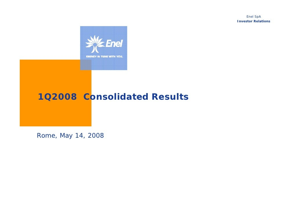 Enel SpA                               Investor Relations     1Q2008 Consolidated Results    Rome, May 14, 2008