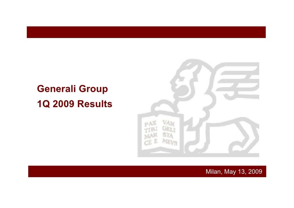 Generali Group 1Q 2009 Results                       Milan, May 13, 2009
