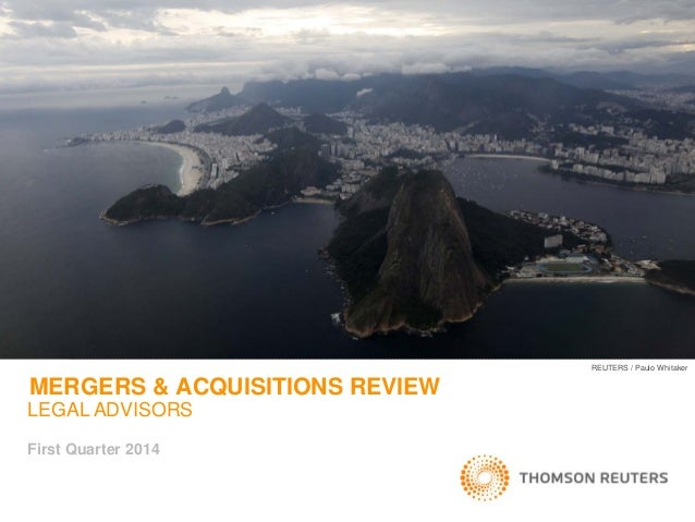MERGERS & ACQUISITIONS REVIEW LEGAL ADVISORS First Quarter 2014 REUTERS / Paulo Whitaker