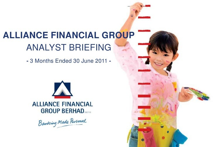 ALLIANCE FINANCIAL GROUP     ANALYST BRIEFING    - 3 Months Ended 30 June 2011 -
