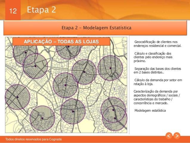 12  Etapa 2  Todos direitos reservados para Cognatis  Geocodificação de clientes nos  endereços residencial e comercial.  ...