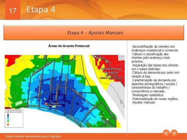17  Etapa 4  Todos direitos reservados para Cognatis  Geocodificação de clientes nos  endereços residencial e comercial.  ...
