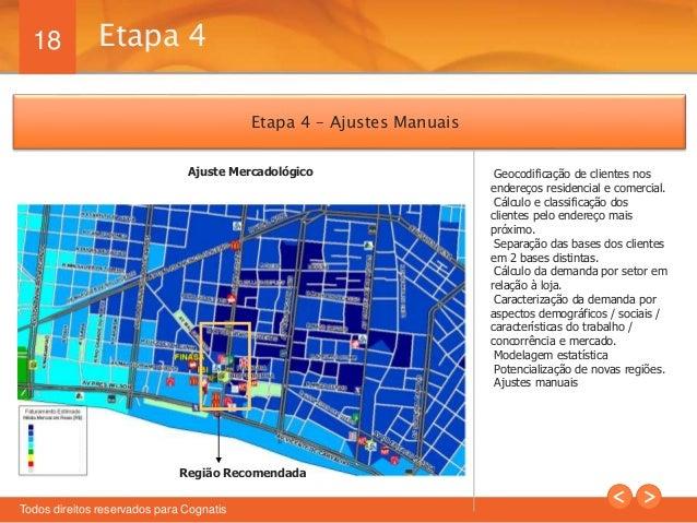 18  Etapa 4  Todos direitos reservados para Cognatis  Geocodificação de clientes nos  endereços residencial e comercial.  ...