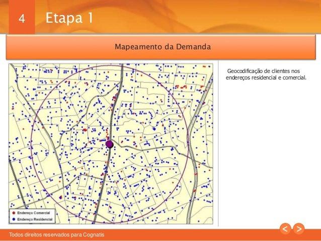 4  Todos direitos reservados para Cognatis  Mapeamento da Demanda  Geocodificação de clientes nos  endereços residencial e...